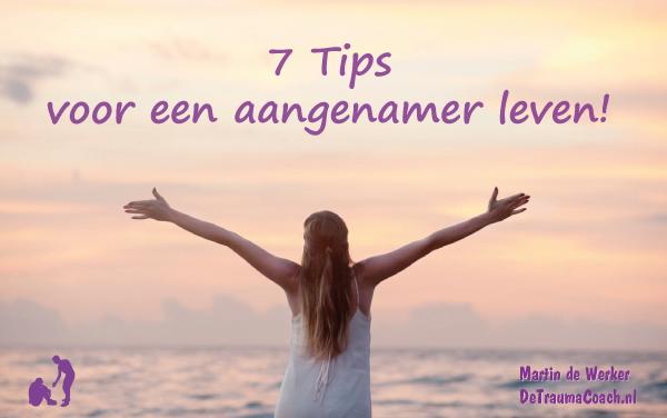Zeven tips voor een aangenamer leven!