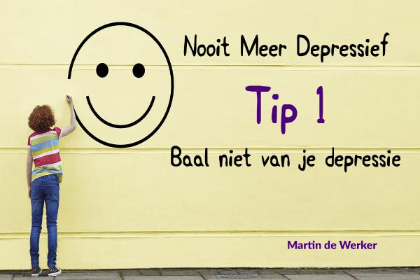 Nooit Meer Depressief Tip 1 Baal niet van je depressie!
